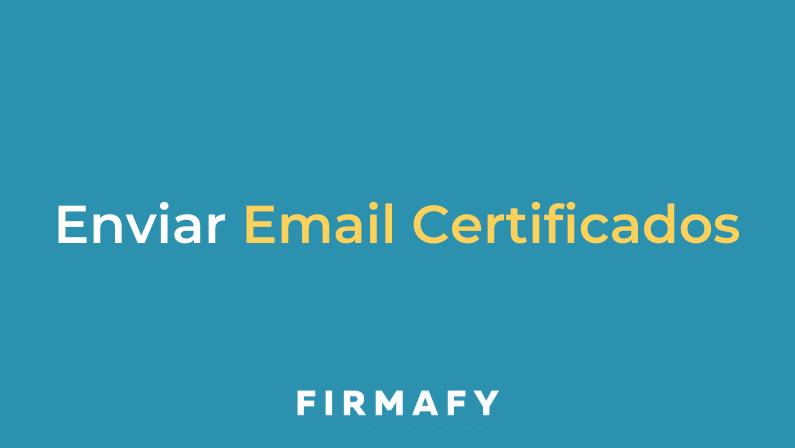 Cómo enviar un Email Certificado con Firmafy