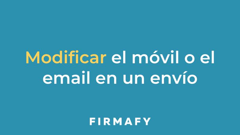 Cómo modificar el móvil o email de un firmante en Firmafy