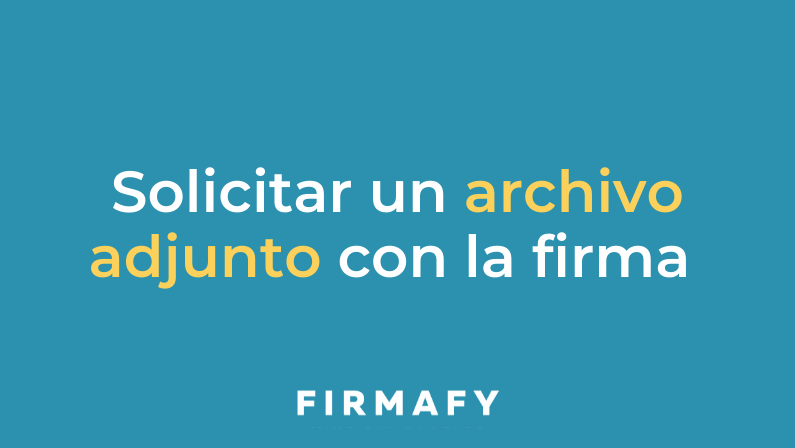 Cómo solicitar un archivo adjunto antes de firmar online con Firmafy