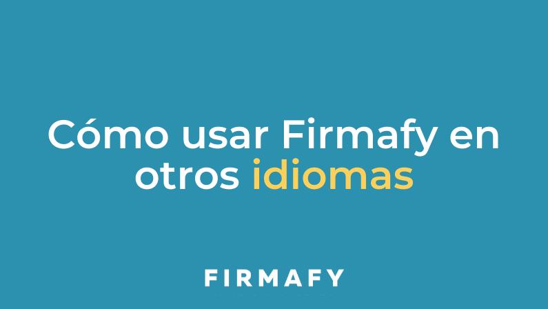 Tu firma electrónica ahora en inglés, francés, italiano y catalán con Firmafy